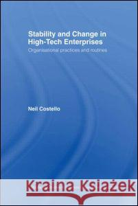 Stability and Change in High-Tech Enterprises: Organisational Practices in Small to Medium Enterprises Neil Costello 9780415231213