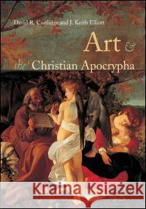 Art and the Christian Apocrypha David R. Cartlidge J. K. Elliott 9780415233927