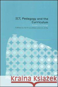 Ict, Pedagogy and the Curriculum: Subject to Change Avril Loveless VIV Ellis 9780415234306