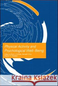 Physical Activity and Psychological Well-Being Stuart Biddle Kenneth R. Fox Stephen H. Boutcher 9780415234399