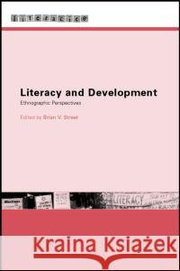 Literacy and Development : Ethnographic Perspectives Brian V. Street 9780415234511