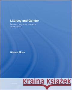 Literacy and Gender : Researching Texts, Contexts and Readers Gemma Moss 9780415234566