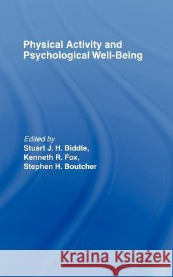 Physical Activity and Psychological Well-Being Stuart Biddle Kenneth R. Fox Stephen H. Boutcher 9780415234818