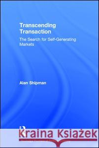 Transcending Transaction : The Search for Self-Generating Markets Alan Shipman Shipm Chq 9780415234900