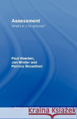 Assessment: What's in It for Schools? Paul Weeden Paul Weedon Jan Winter 9780415235914