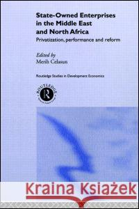 State-Owned Enterprises in the Middle East and North Africa: Privatization, Performance and Reform Merih Celcasun Merih Celasun 9780415236096
