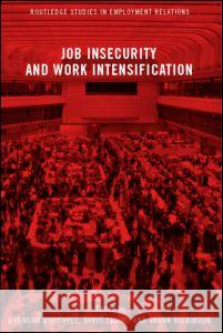 Job Insecurity and Work Intensification David Lapido Brendan Burchell Frank Wilkinson 9780415236539