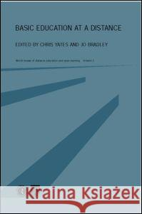 Basic Education at a Distance: World Review of Distance Education and Open Learning: Volume 2 Chris Yates Jo Bradley 9780415237741