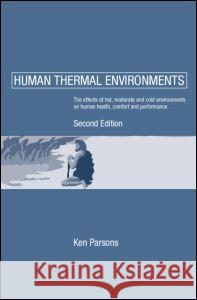 Human Thermal Environments : The Effects of Hot, Moderate, and Cold Environments on Human Health, Comfort and Performance, Second Edition Kenneth C. Parsons K. C. Parsons 9780415237932