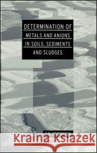 Determination of Metals and Anions in Soils, Sediments and Sludges T. R. Crompton 9780415238823