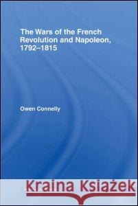 The Wars of the French Revolution and Napoleon, 1792-1815 Owen Connelly 9780415239844