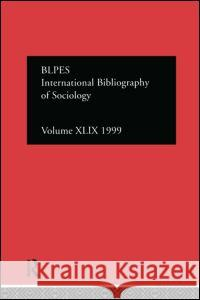 Ibss: Sociology: 1999 Vol.49 British Library of Political & Economic 9780415240116