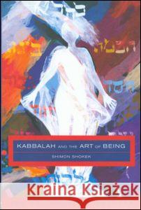 Kabbalah and the Art of Being : The Smithsonian Lectures Shimon Shokek Michael Leavitt Shokek Shimon 9780415240451