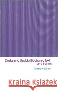 Designing Usable Electronic Text: Ergonomic Aspects of Human Information Usage Andrew Dillon Andrew Dillon                            Dillon Dillon 9780415240598