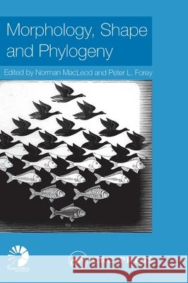 Morphology, Shape and Phylogeny MacLeod MacLeod Norman MacLeod Peter L. Forey 9780415240741