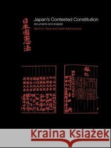 Japan's Contested Constitution : Documents and Analysis Glenn D. Hook Gavan McCormack 9780415241007
