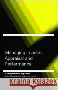 Managing Teacher Appraisal and Performance: A Comparative Approach David Middlewood Carol Cardno 9780415242226