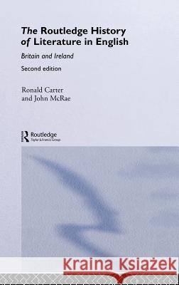 The Routledge History of Literature in English: Britain and Ireland Ronald Carter John McRae 9780415243179