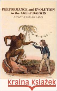 Performance and Evolution in the Age of Darwin: Out of the Natural Order Jane R. Goodall 9780415243780