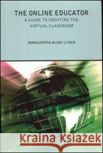 The Online Educator: The Guide to Creating the Virtual Classroom Marguerita McVay Marguerita McVay Lynch Maggie McVay Lynch 9780415244220