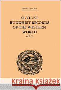 Si-Yu-KI: Buddhist Records of the Western World: Translated from the Chinese of Hiuen Tsiang (A.D. 629) Volume II Samuel Beal 9780415244701