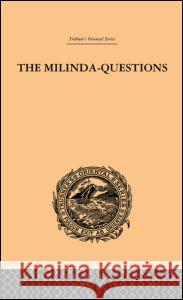 The Milinda-Questions: An Inquiry Into Its Place in the History of Buddhism with a Theory as to Its Author Caroline A. F. Rhys Davids 9780415244756
