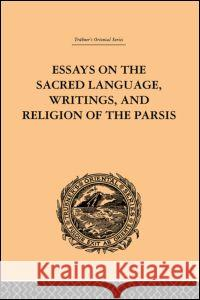 Essays on the Sacred Language, Writings, and Religion of the Parsis Martin Haug 9780415245371