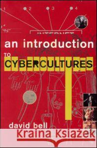 An Introduction to Cybercultures David Bell 9780415246590