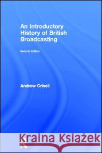 An Introductory History of British Broadcasting Andrew Crisell Crisell Andrew 9780415247917