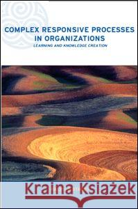Complex Responsive Processes in Organizations: Learning and Knowledge Creation Ralph D. Stacey 9780415249188