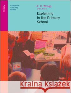 Explaining in the Primary School E. C. Wragg G. Brown 9780415249553 Routledge/Falmer