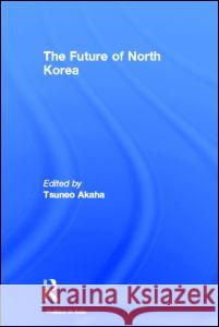 The Future of North Korea Tsuneo Akaha 9780415249652
