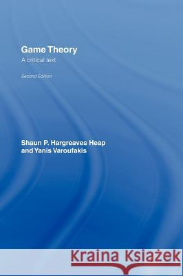 Game Theory: A Critical Introduction Shaun P. Hargreaves-Heap Yanis Varoufakis 9780415250948