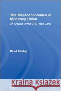 The Macroeconomics of Monetary Union: An Analysis of the Cfa Franc Zone David Fielding Fielding David 9780415250986