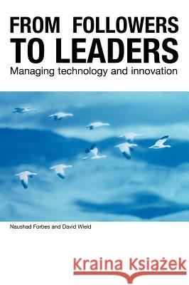 From Followers to Leaders: Managing Technology and Innovation Naushad Forbes Nuashad Forbes David Wield 9780415251754