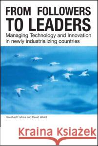 From Followers to Leaders: Managing Technology and Innovation Naushad Forbes David Wield Nuashad Forbes 9780415251761