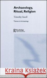 Archaeology, Ritual, Religion Timothy Insoll Insoll Timothy 9780415253123