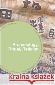 Archaeology, Ritual, Religion Timothy Insoll 9780415253130