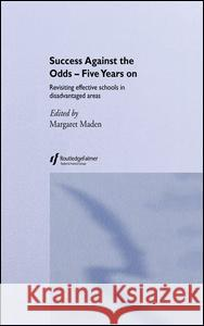 Success Against the Odds - Five Years on: Revisiting Effective Schools in Disadvantaged Areas Margaret Maden 9780415253383