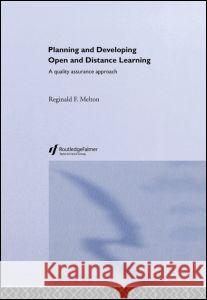 Planning and Developing Open and Distance Learning: A Framework for Quality Reginald Melton R. Melton Melton Reginald 9780415254809