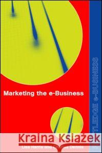 Marketing the Ebusiness: An Introduction Lisa Harris Charles Dennis 9780415256018