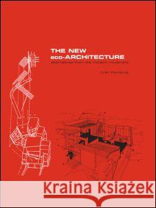 The New Eco-Architecture: Alternatives from the Modern Movement Colin Porteous 9780415256247