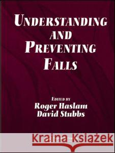 Understanding and Preventing Falls : An Ergonomics Approach Roger Haslam David Stubbs 9780415256360