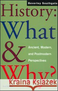 History: What and Why? : Ancient, Modern and Postmodern Perspectives Beverley C. Southgate B. Southgate Southgate Bever 9780415256582