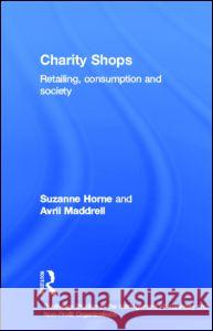 Charity Shops : Retailing, Consumption and Society Suzanne Horne Avril Maddrell 9780415257244