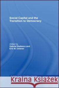 Social Capital and the Transition to Democracy Gabriel Badescu Eric Uslaner 9780415258142