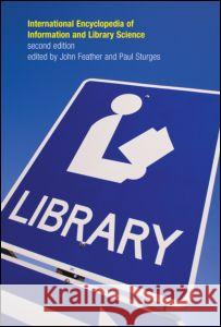 International Encyclopedia of Information and Library Science John Feather Paul Sturges 9780415259019