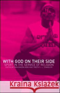With God on their Side : Sport in the Service of Religion T. Magdalinski Tara Magdalinski Timothy Chandler 9780415259613