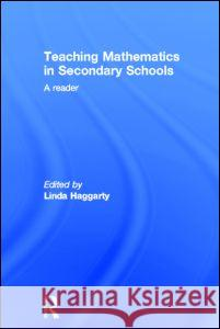 Teaching Mathematics in Secondary Schools : A Reader Linda Haggarty 9780415260688