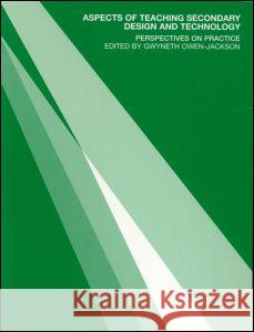 Aspects of Teaching Secondary Design and Technology : Perspectives on Practice Owen-Jackson                             Gwyneth Owen-Jackson 9780415260831